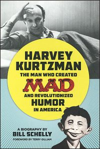 HARVEY KURTZMAN The Man Who Created Mad and Revolutionized Humor in America