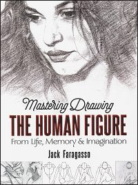 MASTERING DRAWING THE HUMAN FIGURE From Life, Memory & Imagination