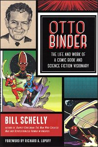 OTTO BINDER THE LIFE & WORK OF A COMIC BOOK VISIONARY