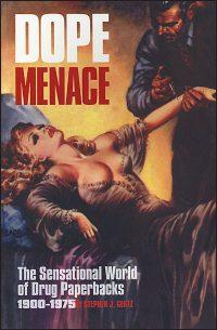 DOPE MENACE The Sensational World of Drug Paperbacks 1900-1975