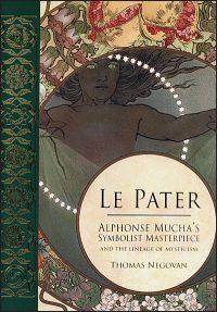 LE PATER ALPHONSE MUCHA'S SYMBOLIST MASTERPIECE Hardcover