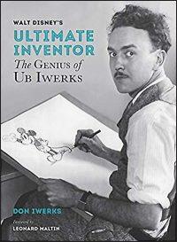 WALT DISNEY'S ULTIMATE INVENTOR The Genius of Ub Iwerks