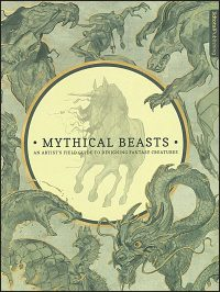 MYTHICAL BEASTS An Artist's Field Guide To Designing Fantasy Creatures