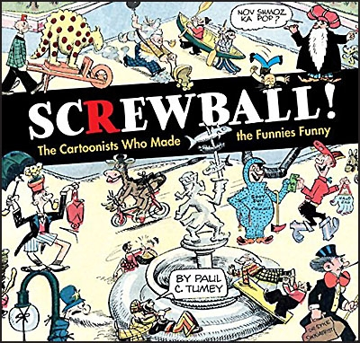 SCREWBALL! The Cartoonist Who Made The Funnies Funny