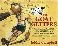 GOAT GETTERS Jack Johnson, The Fight of The Century And How A Bunch of Raucous Cartoonists Reinvented Comics