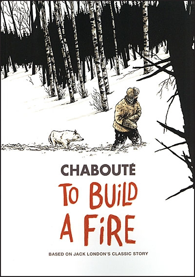 JACK LONDON'S TO BUILD A FIRE By Christophe Chabouté