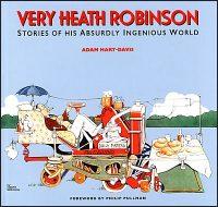 VERY HEATH ROBINSON Stories of His Absurdly Ingenious World Hurt