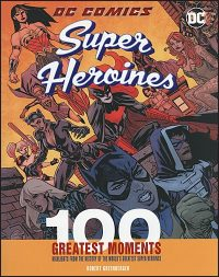 DC COMICS SUPER HEROINES 100 Greatest Moments