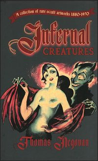 INFERNAL CREATURES A Collection of Rare Occult Artworks 1880-1970