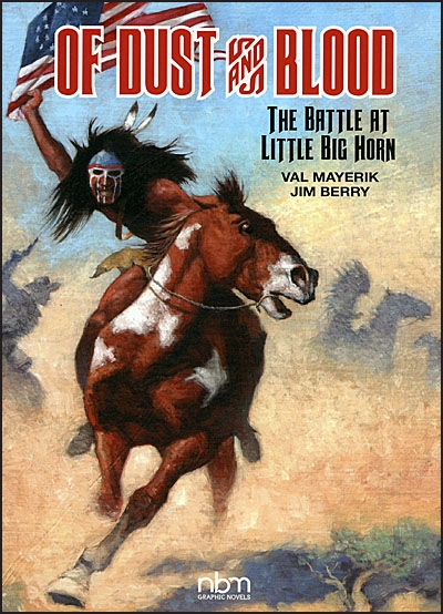 OF DUST & BLOOD The Battle at Little Big Horn
