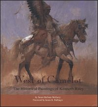 WEST OF CAMELOT THE HISTORICAL PAINTINGS OF KENNETH RILEY