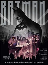 BATMAN The Definitive History of The Dark Knight in Comics, Film and Beyond
