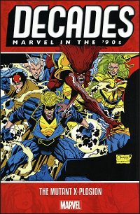 DECADES MARVEL IN THE '90s The Mutant X-Plosion