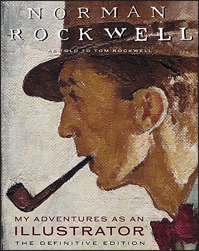NORMAN ROCKWELL My Adventures as an Illustrator The Definitive Edition