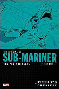 TIMELY'S GREATEST The Golden Age Sub-Mariner by Bill Everett The Pre-War Years Omnibus