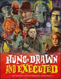 HUNG, DRAWN AND EXECUTED The Horror Art of Graham Humphreys