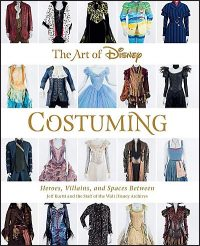 THE ART OF DISNEY COSTUMING HEROES, VILLAINS, AND SPACES BETWEEN