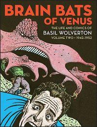 BRAIN BATS OF VENUS The Life and Comics of Basil Wolverton Volume 2