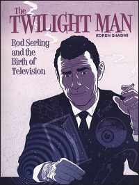 THE TWILIGHT MAN Rod Serling and The Birth of Television