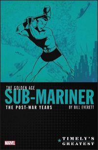 TIMELY'S GREATEST The Golden Age Sub-Mariner by Bill Everett The Post-War Years Omnibus