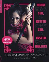 MORE SEX, BETTER ZEN, FASTER BULLETS The Encyclopedia of Hong Kong Film