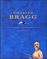 CHARLES BRAGG: THE WORKS! A RETROSPECTIVE