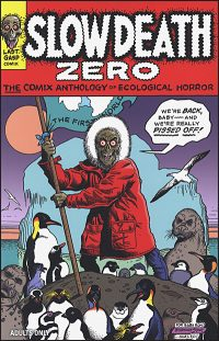 SLOW DEATH ZERO The Comix Anthology of Ecological Horror
