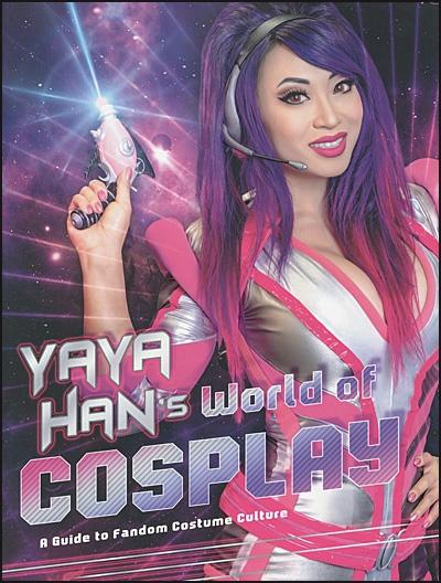YAYA HAN'S WORLD OF COSPLAY A Guide to Fandom Costume Culture
