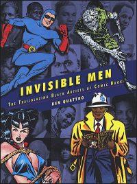 INVISIBLE MEN The Trailblazing Black Artists of Comic Books