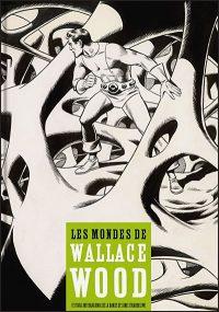 LES MONDES DE WALLACE WOOD