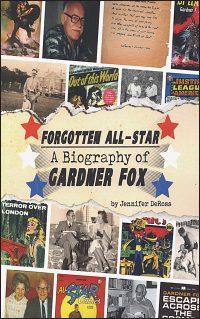 FORGOTTEN ALL-STAR A Biography of Gardner Fox