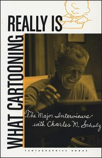 WHAT CARTOONING REALLY IS The Major Interviews with Charles M. Schulz