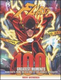 FLASH 100 GREATEST MOMENTS Highlights from the History of the Scarlet Speedster