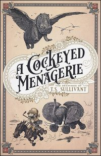 A COCKEYED MENAGERIE The Drawings of T.S. Sullivant