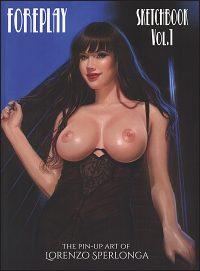 FOREPLAY SKETCHBOOK Volume 1 The Pin-Up Art of Lorenzo Sperlonga Signed