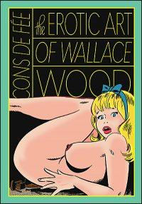 CONS DE FEE The Erotic Art of Wallace Wood