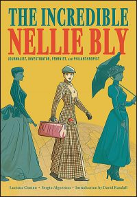 THE INCREDIBLE NELLIE BLY Journalist, Investigator, Feminist, and Philanthropist