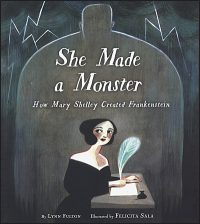 SHE MADE A MONSTER How Mary Shelley Created Frankenstein