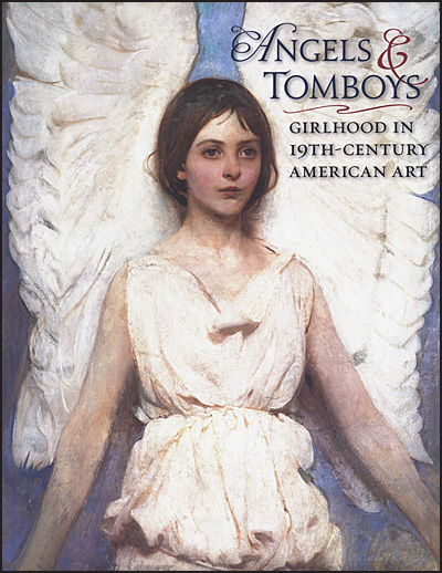 ANGELS & TOMBOYS GIRLHOOD IN NINETEENTH-CENTURY AMERICAN ART