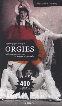 A PHOTOGRAPHIC HISTORY OF ORGIES