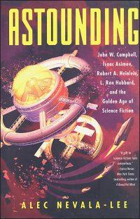 ASTOUNDING John W. Campbell, Isaac Asimov, Robert A. Heinlein, L. Ron Hubbard and The Golden Age of Science Fiction Hurt