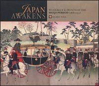 JAPAN AWAKENS Woodblock Prints of the Meiji Period (1868-1912)