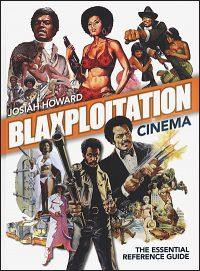 BLAXPLOITATION CINEMA The Essential Reference Guide