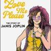 LOVE ME PLEASE! The Story of Janis Joplin