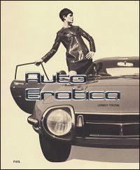 AUTO EROTICA A Grand Tour Through Classic Car Brochures of the 1960S to 1980S