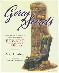 GOREY SECRETS Artistic and Literary Inspirations Behind Divers Books by Edward Gorey