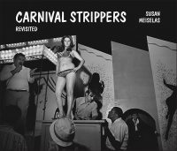 SUSAN MEISELAS CARNIVAL STRIPPERS REVISITED