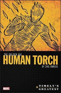 TIMELY'S GREATEST The Golden Age Human Torch by Carl Burgos Omnibus Hurt