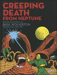 CREEPING DEATH FROM NEPTUNE The Life and Comics of Basil Wolverton Volume 1 Hurt